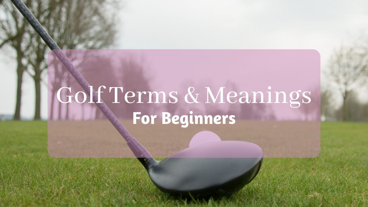 Golf Terms and Meanings for Beginners