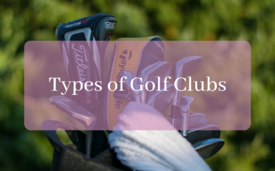 Everything You Need To Know About The 6 Types of Golf Clubs