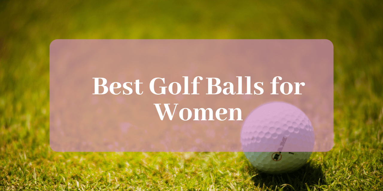 Best Golf Ball For The Money 2019 The 10 Best Golf Balls For Women In 2019   Nifty Golf