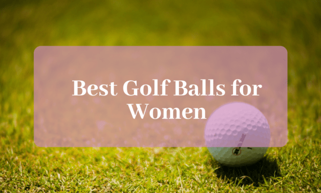 The 10 Best Golf Balls for Women in 2019