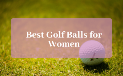 The 10 Best Golf Balls for Women in 2020