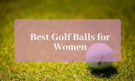The 10 Best Golf Balls for Women in 2020