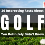 26 Interesting Facts About Golf You Definitely Didn't Know