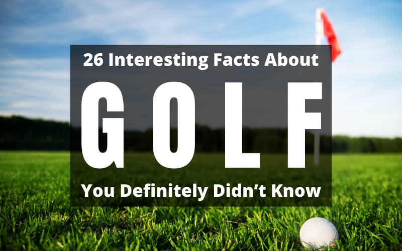 25 Interesting Facts About Golf You Definitely Didn't Know