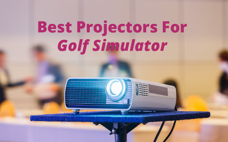 Best Projectors for Golf Simulator