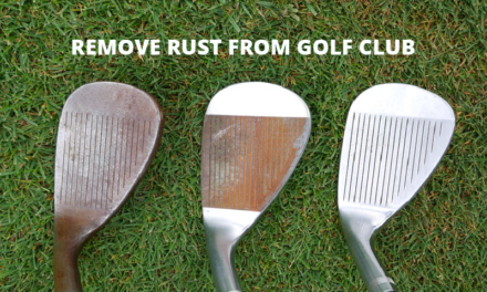 Easiest DIY Method To Remove Rust From Golf Club