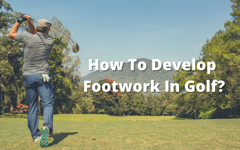 How To Develop Footwork In Golf
