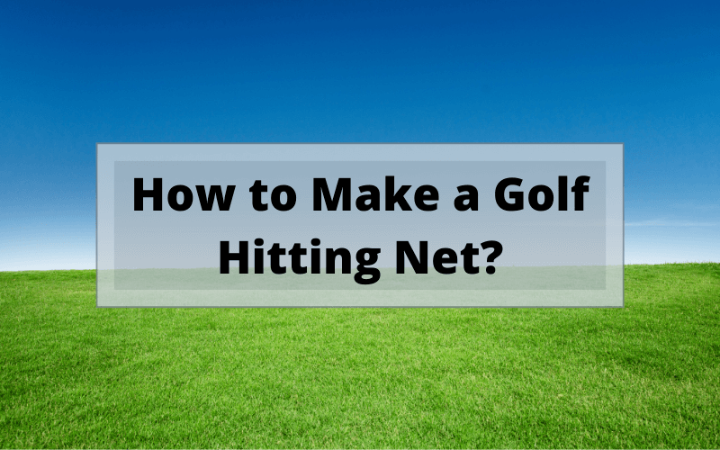 How to Make a Golf Hitting Net