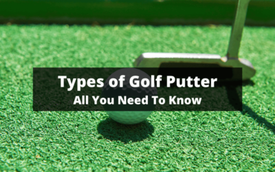 Types of Golf Putter: All You Need To Know